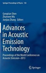 Advances in Acoustic Emission Technology : Proceedings of the World Conference on Acoustic Emission-2013