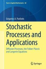 Stochastic Processes and Applications : Diffusion Processes, the Fokker-Planck and the Langevin Equations - Grigorios Pavliotis
