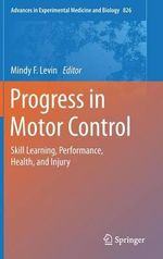 Progress in Motor Control : Skill Learning, Performance, Health, and Injury