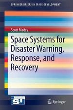 Space Systems for Disaster Warning, Response and Recovery - Scott Madry
