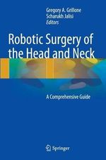 Robotic Surgery of the Head and Neck : A Comprehensive Guide
