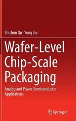 Wafer-Level Chip-Scale Packaging : Analog and Power Semiconductor Applications - Shichun Qu