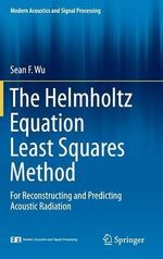 The Helmholtz Equation Least Squares Method : For Reconstructing and Predicting Acoustic Radiation - Sean F. Wu