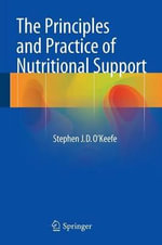 The Principles and Practice of Nutritional Support - Stephen J.D. O'Keefe