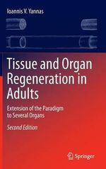 Tissue and Organ Regeneration in Adults 2015 : Extension of the Paradigm to Several Organs - Ioannis V. Yannas