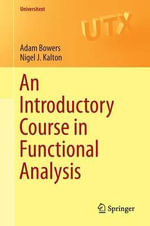 An Introductory Course in Functional Analysis : Universitext - Adam Bowers