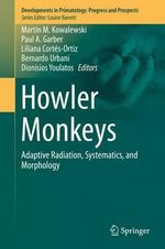 Howler Monkeys : Adaptive Radiation, Systematics and Morphology