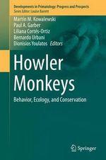Howler Monkeys : Behavior, Ecology and Conservation