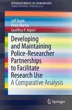 Developing and Maintaining Police-Researcher Partnerships to Facilitate Research Use : A Comparative Analysis - Geoffrey P. Alpert