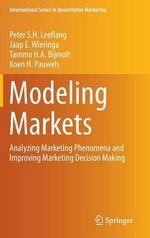 Modeling Markets : Analyzing Marketing Phenomena and Improving Marketing Decision Making - Peter S. H. Leeflang