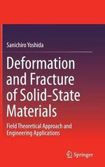 Deformation and Fracture of Solid-State Materials : Field Theoretical Approach and Engineering Applications - Sanichiro Yoshida