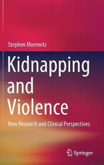 Kidnapping and Violence : New Research and Clinical Perspectives - Stephen J. Morewitz