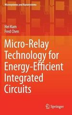 Micro-Relay Technology for Energy-Efficient Integrated Circuits - Hei Kam
