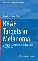 Braf Targets in Melanoma : Biological Mechanisms, Resistance, and Drug Discovery