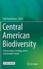 Central American Biodiversity : Conservation, Ecology, and a Sustainable Future