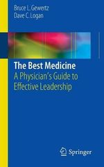 The Best Medicine : A Physician's Guide to Effective Leadership - Bruce L. Gewertz
