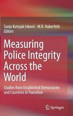 Measuring Police Integrity Across the World : Studies from Established Democracies and Countries in Transition