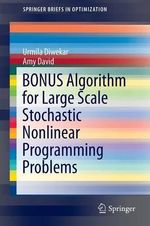 Bonus Algorithm for Large Scale Stochastic Nonlinear Programming Problems : SpringerBriefs in Optimization - Urmila Diwekar