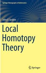 Local Homotopy Theory : Springer Monographs in Mathematics - John Frederick Jardine