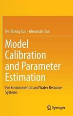 Model Calibration and Parameter Estimation : For Environmental and Water Resource Systems - Ne-Zheng Sun