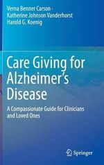 Care Giving for Alzheimer's Disease : A Compassionate Guide for Clinicians and Loved Ones - Verna Benner Carson