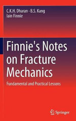 Finnie's Notes on Fracture Mechanics : Fundamental and Practical Lessons - C. K. H. Dharan