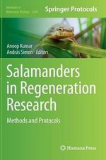 Salamanders in Regeneration Research : Methods and Protocols