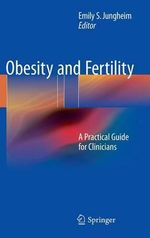 Obesity and Fertility : A Practical Guide for Clinicians