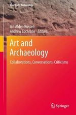 Art and Archaeology : Collaborations, Conversations, Criticisms