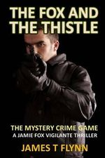 The Fox and the Thistle : The Mystery Crime Game - James T Flynn