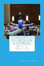 Gymnastics Scorebook & Journal : Girl's Edition - Deborah Sevilla