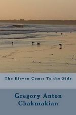 The Eleven Cents to the Side - Gregory Anton Chakmakian