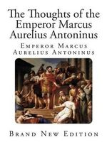 The Thoughts of the Emperor Marcus Aurelius Antoninus - Marcus Aurelius Antoninus