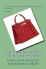 The Girl with the Grace Kelly Bag : Is Love Worth Dying For? - Professor Jonathan Gray
