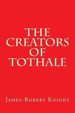 The Creators of Tothale - James-Robert Knight