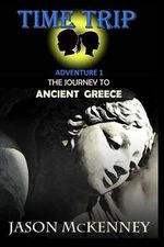 The Journey to Ancient Greece - Jason Patrick McKenney