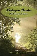 Pathways to Paradise : Meditations for the Spirit - Adrienne Ramsey-Harris