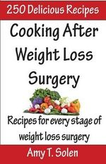 Cooking After Weight Loss Surgery : Recipes for Every Stage of Weight Loss After Surgery - Amy T Solen