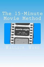 The 15-Minute Movie Method : (Screenwriting Made Easy) - MR Wallace Evan Wang