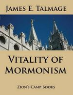 Vitality of Mormonism - James E Talmage