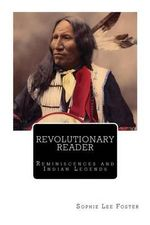 Revolutionary Reader : Reminiscences and Indian Legends - Sophie Lee Foster