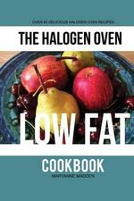 The Halogen Oven Low Fat Cookbook - Maryanne Madden
