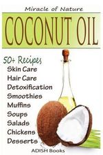 Coconut Oil : The Amazing Coconut Oil Miracles: Simple Homemade Recipes for Skin Care, Hair Care, Healthy Smoothies, Muffins, Soup, Salad, Chicken and Desserts Along with Weight Loss and Detoxification Plan - Pamesh Y