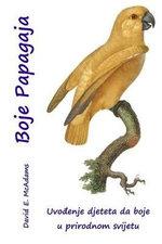 Boje Papagaja : Uvod U Bojama Za Djecu - David E McAdams