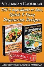 Vegetarian Cookbook : 100 - 5 Ingredients or Less, Quick & Easy Vegetarian Recipes (Volumes 1 & 2): Vegetarian Cookbook - Gina