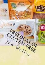 Freedom of Gluten Free : The Safe Way to Eat - Jon Wollin