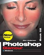 Photoshop Glamour Book 02 : Buy This Book, Get a Job ! - Alex Anderson