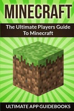 Minecraft : The Ultimate Players Guide to Minecraft - Ultimate App Guidebooks