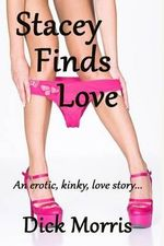 Stacey Finds Love : An Erotic Kinky Love Story - Dick Morris