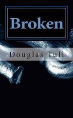 Broken : A Journey of Depression and Disbelief - MR Douglas R Tull Jr